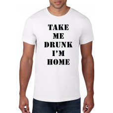 TAKE ME DRUNK I'M HOME/wh, bk