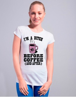 T-shirt BITCH BEFORE COFFEE AND AFTER